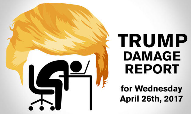 Trump Damage Report – 4/26/2017