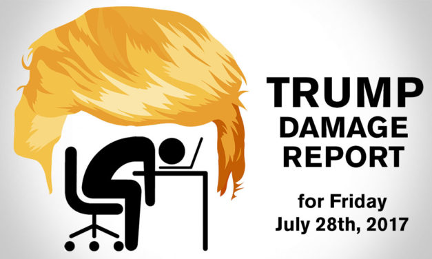 Trump Damage Report – 7/28/2017