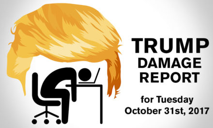 Trump Damage Report – 10/31/2017