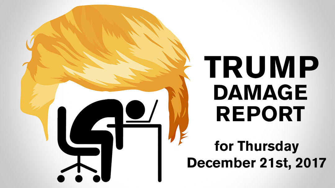 Trump Damage Report – 12/21/2017