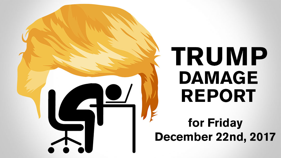 Trump Damage Report – 12/22/2017