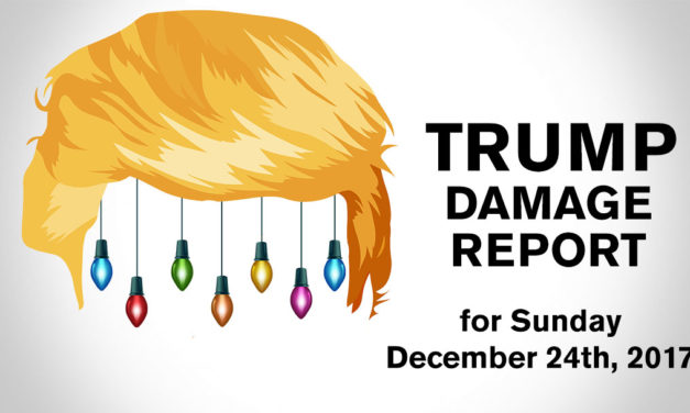 Trump Damage Report – 12/24/2017